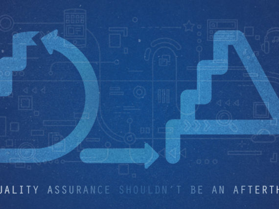 Why Quality Assurance Shouldn ?t be an Afterthought