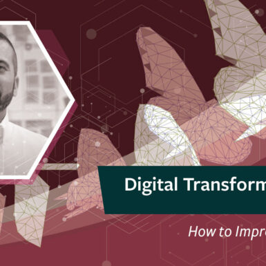 Digital Transformation Series: How To Improve Transparency