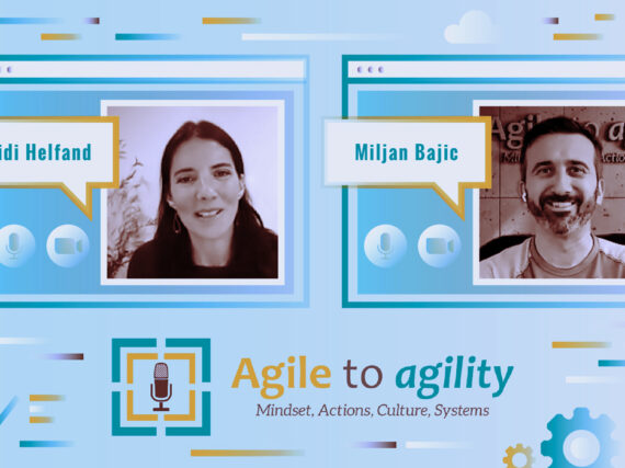 Agile to Agility: Heidi Helfand and Miljan Bajic